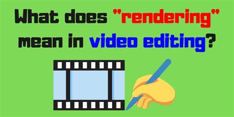 """What does """"rendering"""" mean, when talking about the video"""